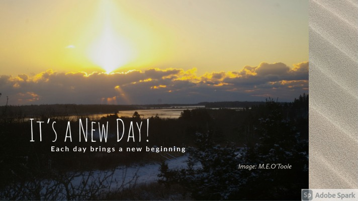 It's a new day!  Every day brings a new beginning