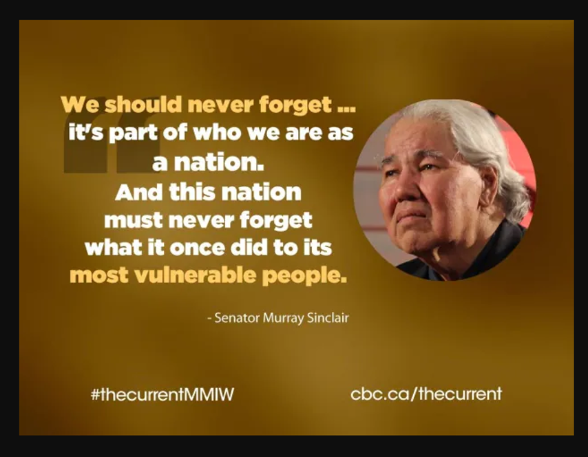 """quote image """"We shuld never forget... It's part of ho e are as a nation.  And this nation must never forget what it once did to its most vulnerable people"""" Senator Murray Sinclair"""